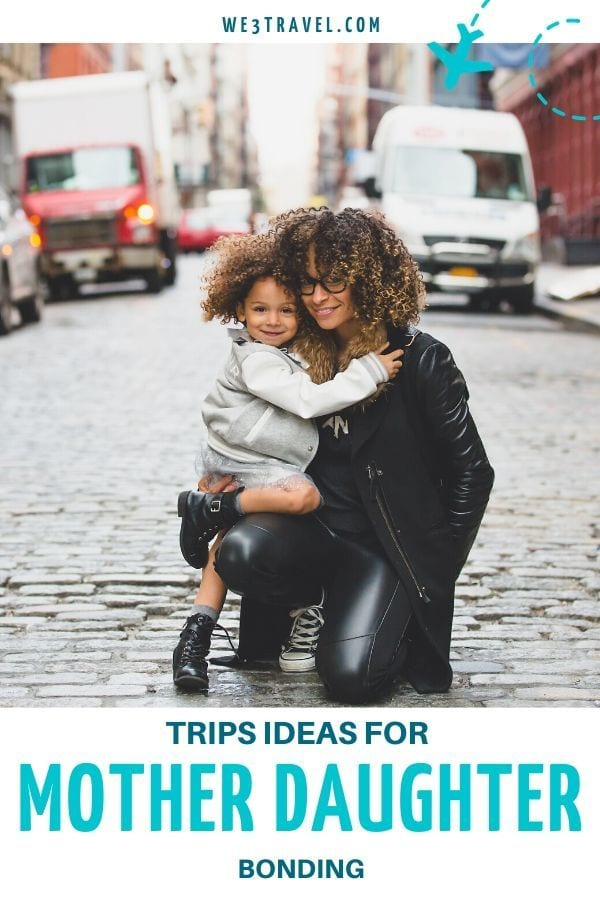 trip ideas for mother daughter bonding