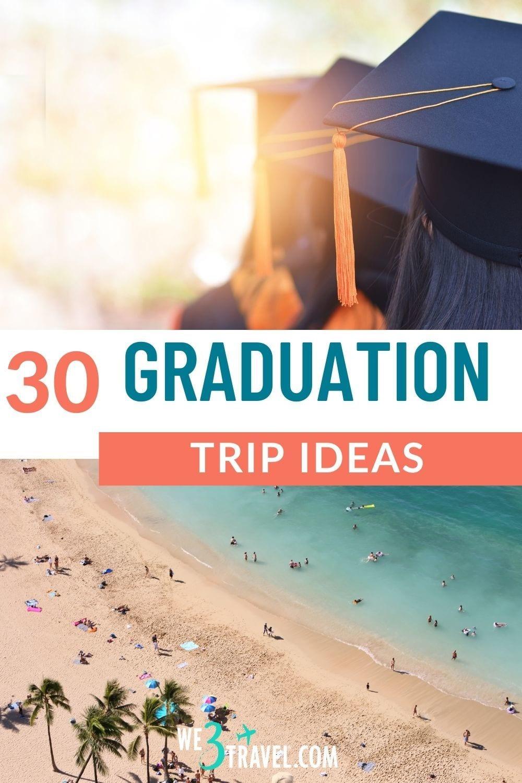 30 Graduation trip ideas
